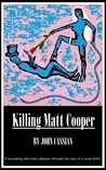 Killing Matt Cooper by John  Cassian