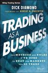Trading as a Business: The Methods and Rules I've Used to Beat the Markets for 40 Years