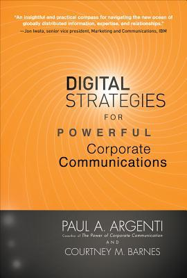 Digital Strategies for Powerful Corporate Communications by Courtney Barnes