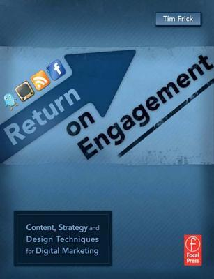 Return on Engagement: Content, Strategy and Design Techniques for Digital Marketing