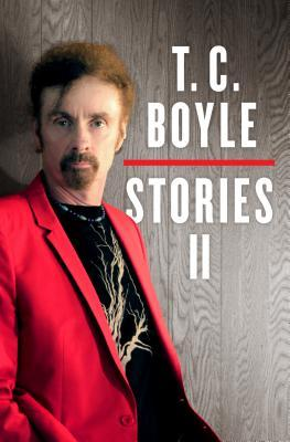 Stories II: The Collected Stories of T. Coraghessan Boyle, Volume II