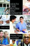 Health Care Reform and Disparities: History, Hype, and Hope