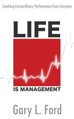 Life Is Management by Gary Ford