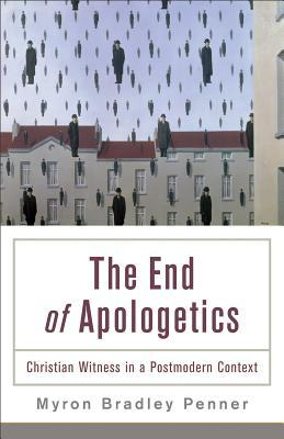 The End of Apologetics by Myron Bradley Penner