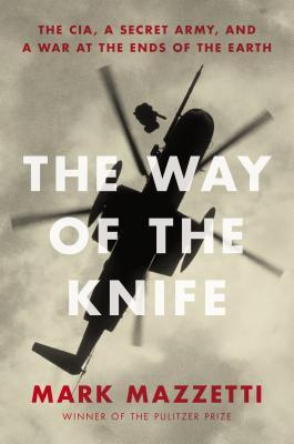 The Way of the Knife: The CIA, a Secret Army, and the Pursuit of America's Enemies to the Ends of the Earth