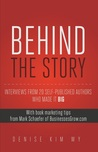 Behind the Story: Interviews from 20 Self-Published Authors who Made it BIG