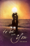 To Be With You (Sunset, #1)