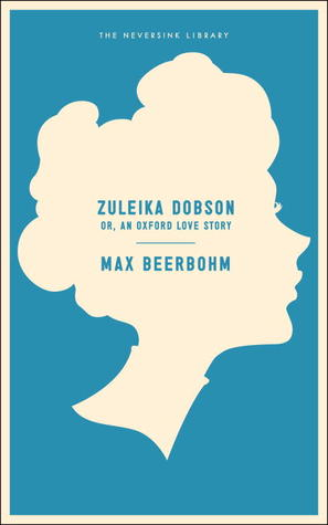 Zuleika Dobson: Or, An Oxford Love Story