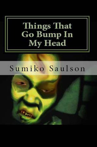 Things That Go Bump In My Head by Sumiko Saulson