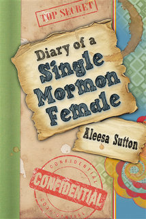 Diary of a Single Mormon Female by Aleesa Sutton