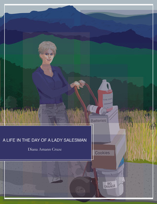 A Life in the Day of a Lady Salesman by Diana Amann Cruze