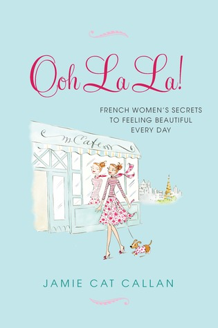 Ooh La La!  French Women's Secrets to Feeling Beautiful Every Day
