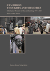 Cameroon: Thoughts and Memories: Ethnological Research in Oku and Kembong 1975�2005