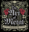 The Art of Metal: Five Decades of Heavy Metal Album Covers, Posters, T-Shirts, and More