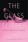 The Glass Slipper by Susan Ostrov Weisser