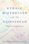 Ethnic Historians and the Mainstream: Shaping America's Immigration Story