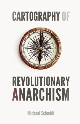 Read Cartography of Revolutionary Anarchism DJVU by Michael Schmidt