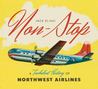 Non-Stop: A Turbulent History of Northwest Airlines