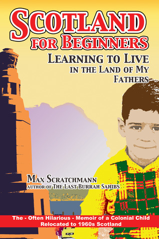 Scotland for Beginners - Learning to Live in the Land of My F... by Max Scratchmann