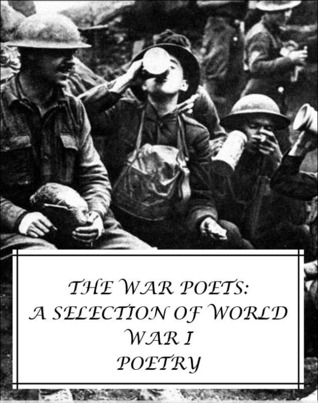 The War Poets: A Selection of World War I Poetry (a selection of poems from Rupert Brooke, Edward Thomas, Siegfried Sassoon, Ivor Gurney, Isaac Rosenberg and Wilfred Owen, all with an active Table of Contents)