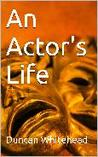 An Actor's Life - A Short Story by Duncan Whitehead