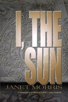 I, the Sun by Janet E. Morris