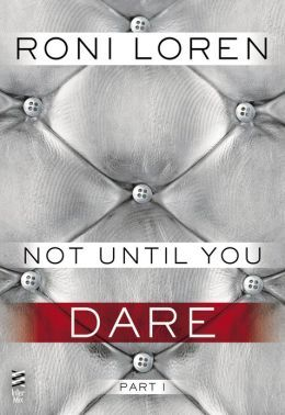 Not Until You: Part I - Not Until You Dare (Loving On The Edge, #3.51)