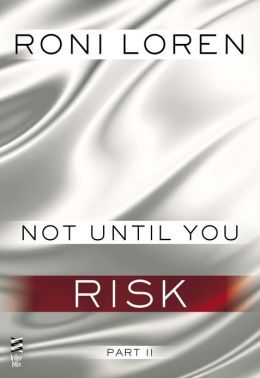 Not Until You Part II: Not Until You Risk (Loving On The Edge, #3.52)