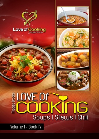 Love of Cooking: Soups, Stews, & Chili (Love of Cooking, #1.4)