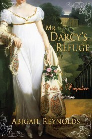 Mr. Darcy's Refuge: A Pride &amp; Prejudice Variation