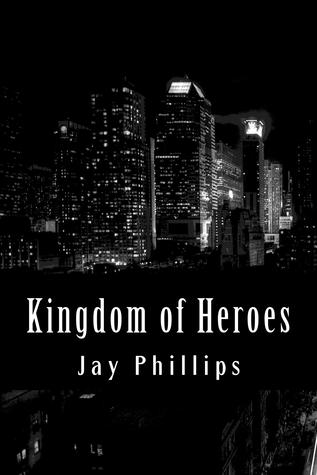 Kingdom of Heroes by Jay  Phillips