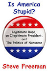 Is America Stupid?: Legitimate Rape, an Illegitimate President, and the Politics of Nonsense