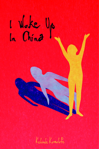 I Woke Up In China by Kehinde Komolafe