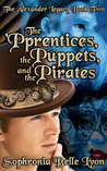 The 'Pprentices, the Puppets, and the Pirates (Alexander Legacy, #2)