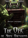 The Orc of Many Questions (The Tales of Many Orcs, #1)