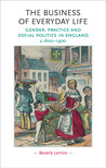 The Business of Everyday Life: Gender, Practice and Social Politics in England, c.1600-1900