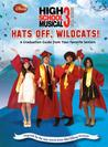 Disney High School Musical 3 Hats Off, Wildcats!: A Graduation Guide from Your Favorite Seniors