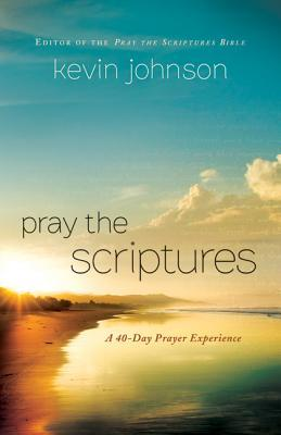 Pray the Scriptures by Kevin Johnson