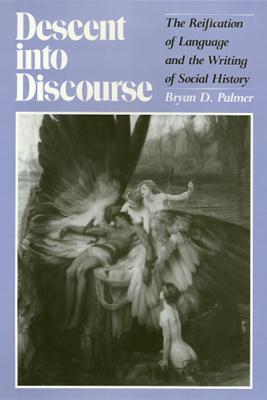 Descent Into Discourse: The Reification of Language and the Writing of Social History