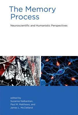 The Memory Process: Neuroscientific and Humanistic Perspectives