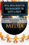 Social Media Marketing Risk Management for Safety & Profit by Anthony D. Colón