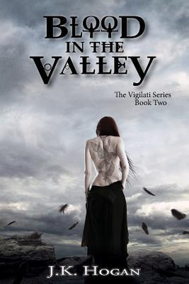 Blood in the Valley by J K Hogan