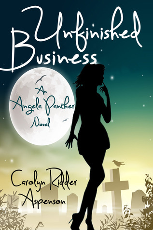 Unfinished Business; An Angela Panther Novel by Carolyn Ridder Aspenson