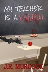 My Teacher is a Vampire (Supernatural Learning #3)