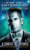 A Choice of Futures (Rise Of the Federation, #1) (Star Trek: Enterprise, #15)