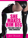 She Makes Him Beg by Jade Savannah