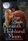Gwyn Brodie - Beneath A Highland Moon by Gwyn Brodie