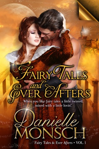 Fairy Tales and Ever Afters, Volume One by Danielle Monsch