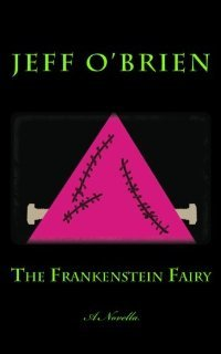 The Frankenstein Fairy by Jeff    O'Brien