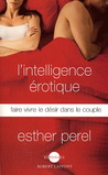 L'intelligence rotique : Faire vivre le dsir dans le couple